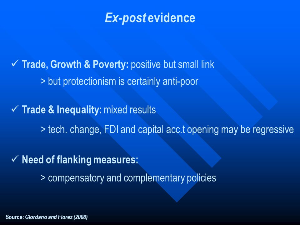 Ex-post evidence Trade, Growth & Poverty: positive but small link > but protectionism is certainly anti-poor Trade & Inequality: mixed results > tech.