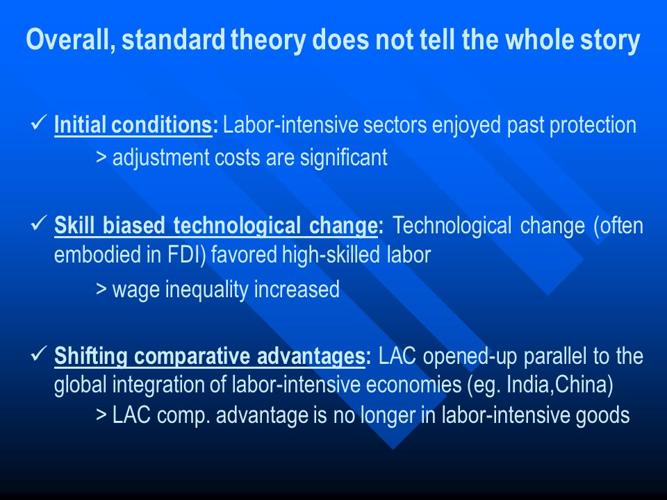 Overall, standard theory does not tell the whole story Initial conditions: Labor-intensive sectors enjoyed past protection > adjustment costs are sign