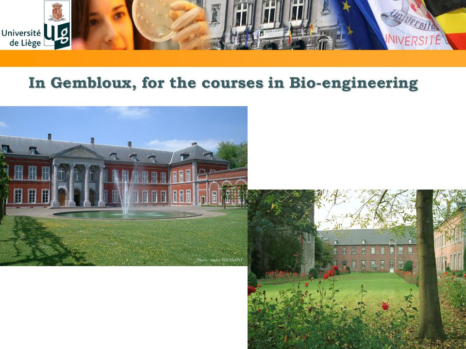 In Gembloux, for the courses in Bio-engineering