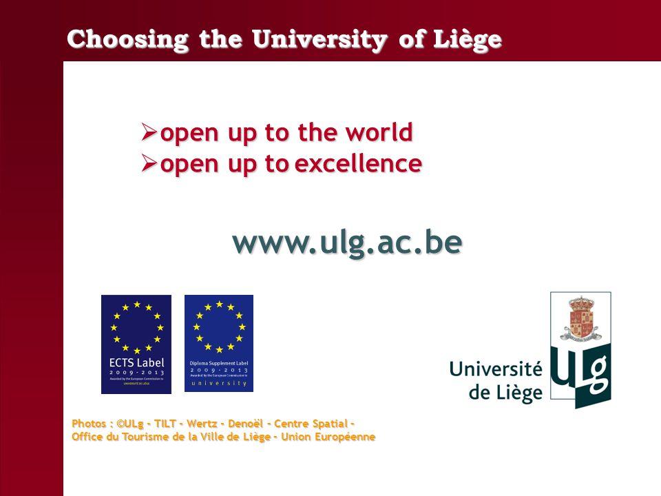 open up to the world open up to the world open up to excellence open up to excellence www.ulg.ac.be Photos : ©ULg - TILT - Wertz - Denoël – Centre Spatial – Office du Tourisme de la Ville de Liège – Union Européenne Choosing the University of Liège