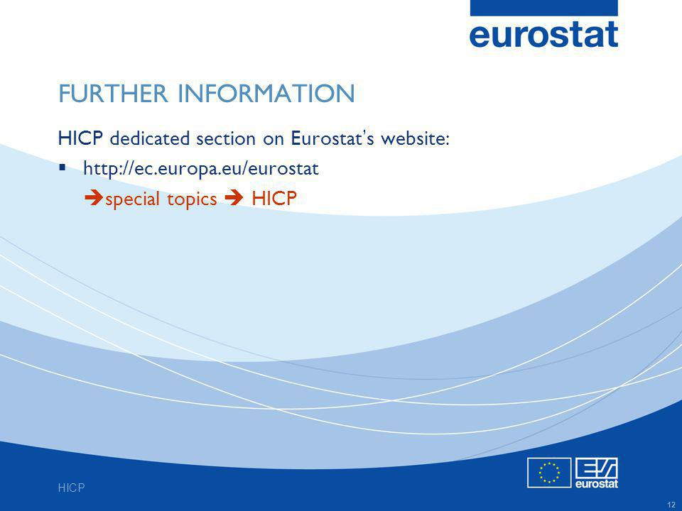HICP 12 FURTHER INFORMATION HICP dedicated section on Eurostat s website:   special topics HICP