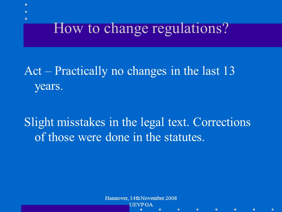 Hannover, 14th November 2008 UEVP GA How to change regulations.