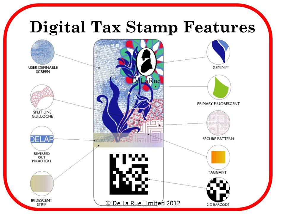 Digital Tax Stamp Features © De La Rue Limited 2012