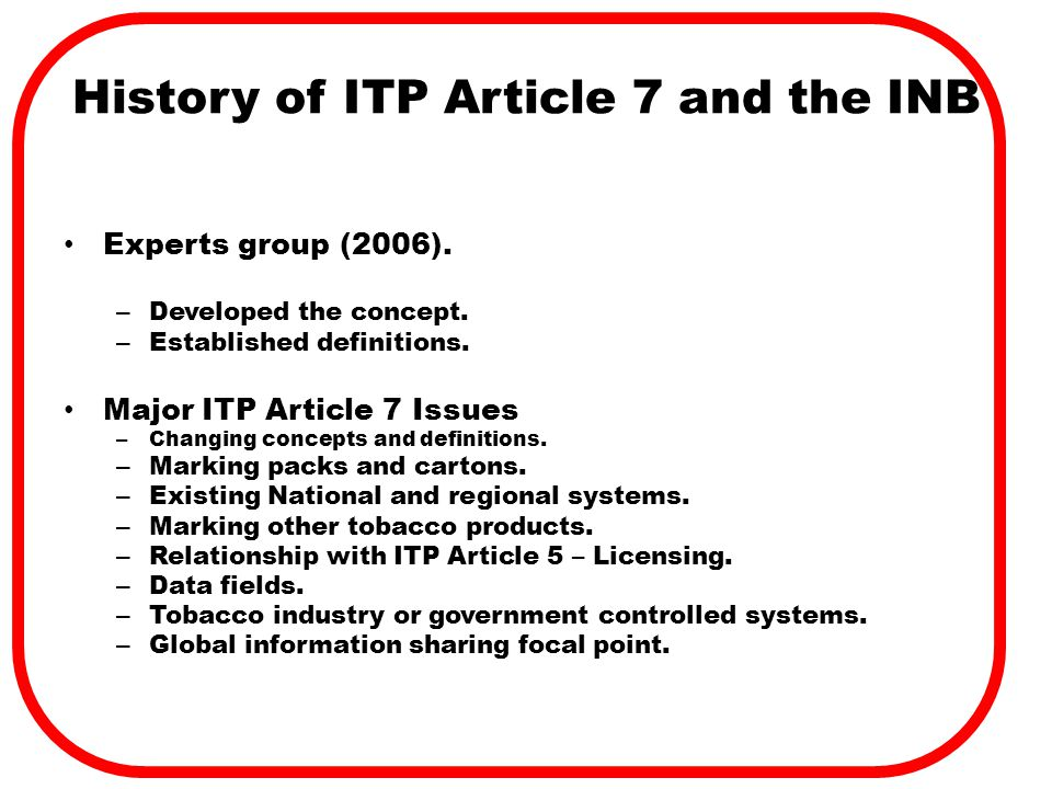 History of ITP Article 7 and the INB Experts group (2006). – Developed the concept. – Established definitions. Major ITP Article 7 Issues – Changing c