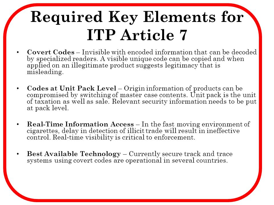 Required Key Elements for ITP Article 7 Covert Codes – Invisible with encoded information that can be decoded by specialized readers. A visible unique