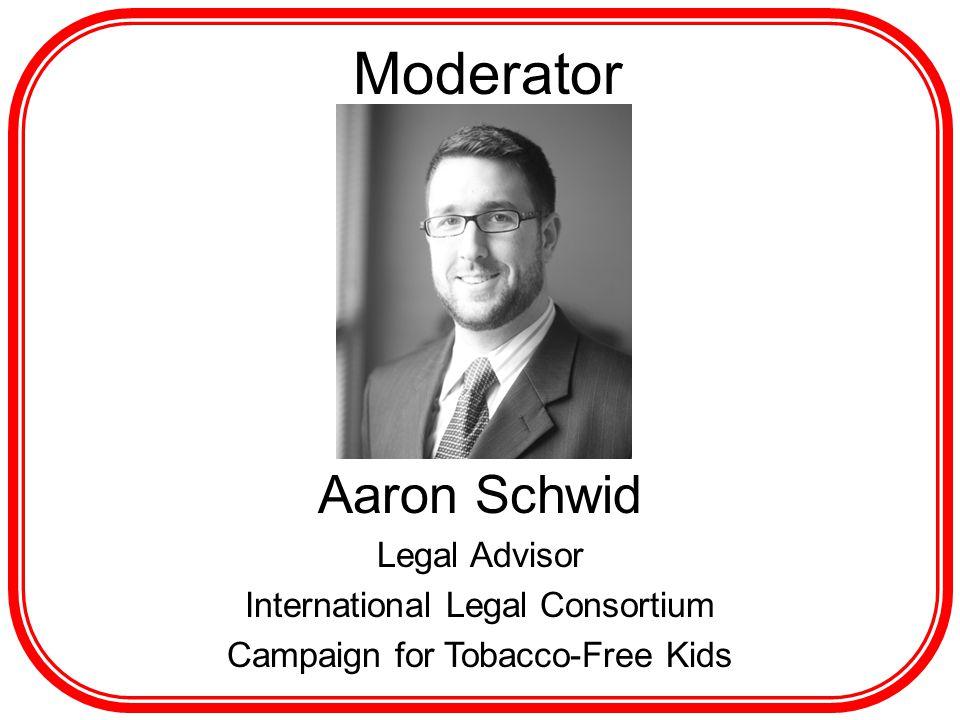 h Moderator Aaron Schwid Legal Advisor International Legal Consortium Campaign for Tobacco-Free Kids