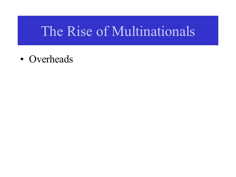 The Rise of Multinationals Overheads