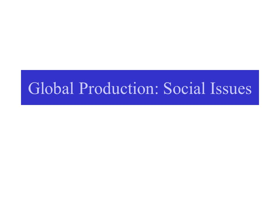 Global Production: Social Issues
