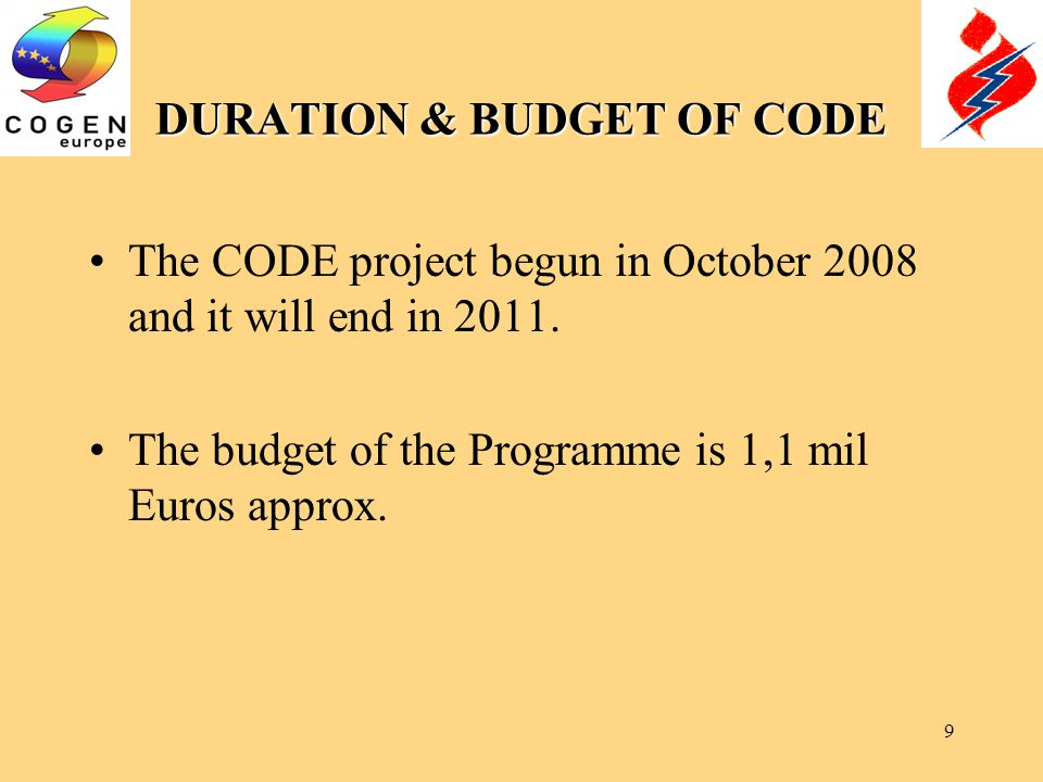 9 DURATION & BUDGET OF CODE The CODE project begun in October 2008 and it will end in 2011.