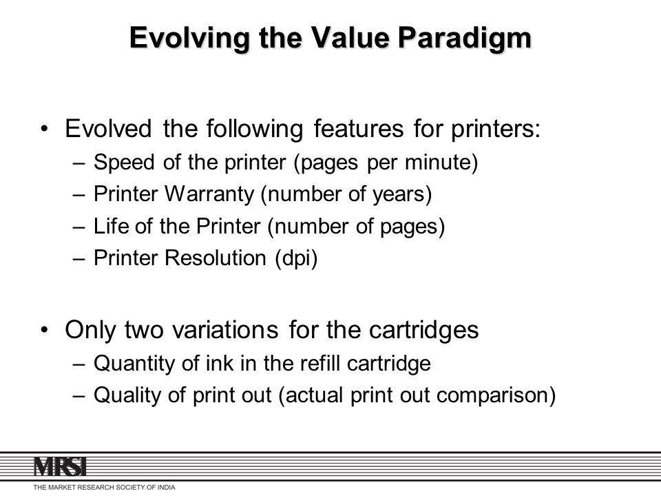 Evolving the Value Paradigm Evolved the following features for printers: –Speed of the printer (pages per minute) –Printer Warranty (number of years)