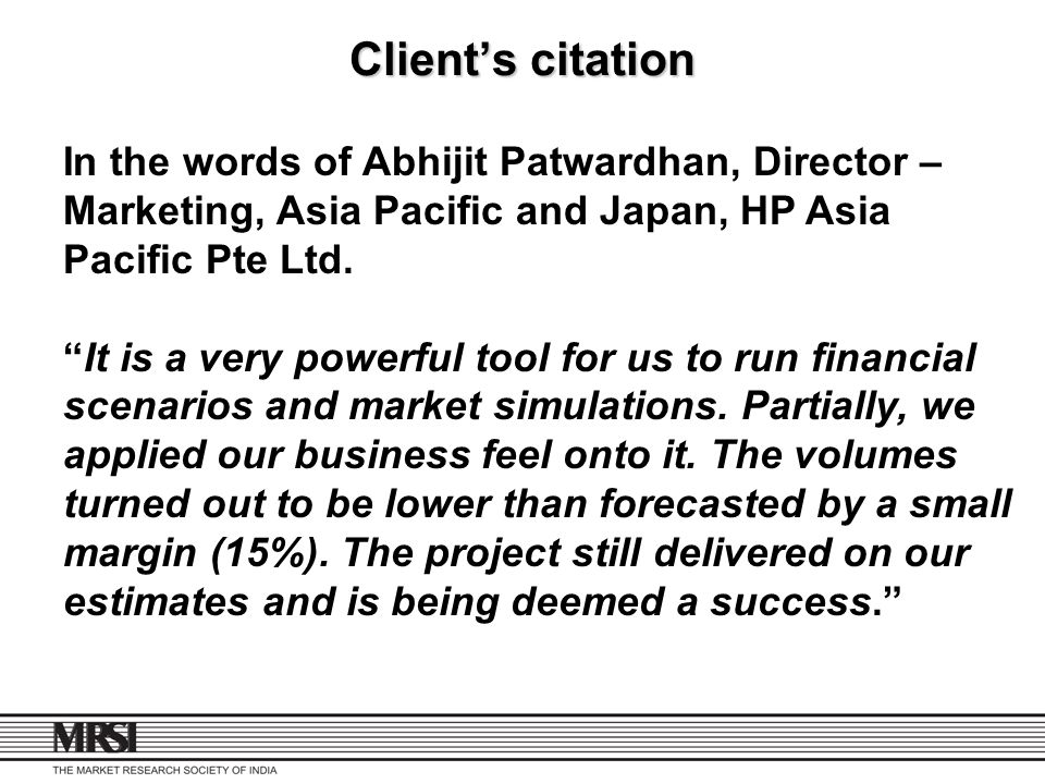 Clients citation In the words of Abhijit Patwardhan, Director – Marketing, Asia Pacific and Japan, HP Asia Pacific Pte Ltd. It is a very powerful tool