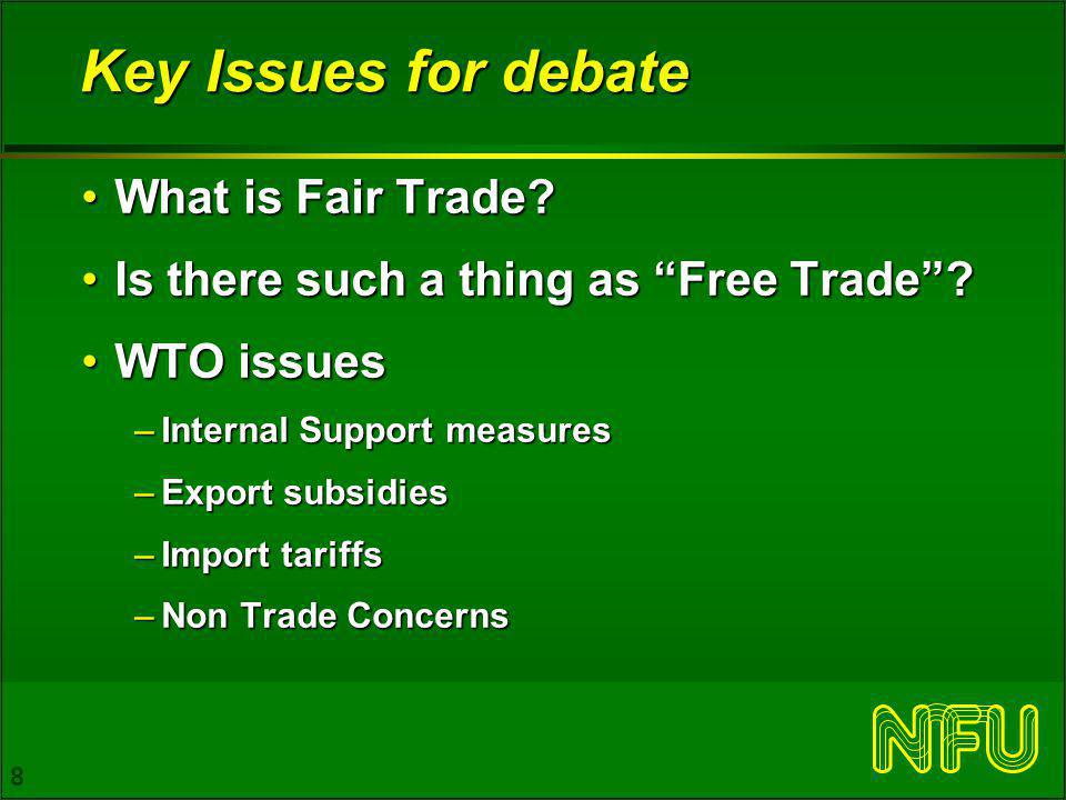 8 Key Issues for debate What is Fair Trade What is Fair Trade.