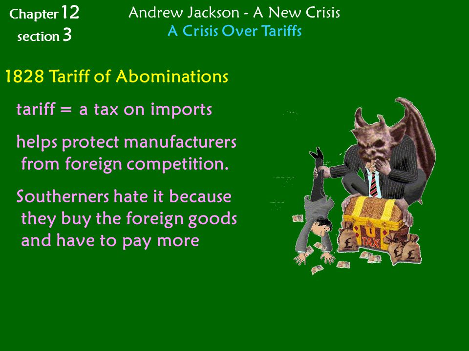 1828 Tariff of Abominations tariff = a tax on imports helps protect manufacturers from foreign competition. Southerners hate it because they buy the f