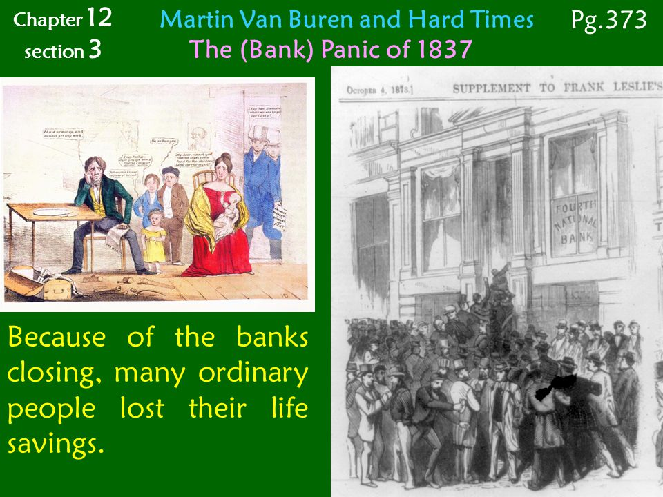 Because of the banks closing, many ordinary people lost their life savings. Chapter 12 section 3 Pg.373 Martin Van Buren and Hard Times The (Bank) Pan