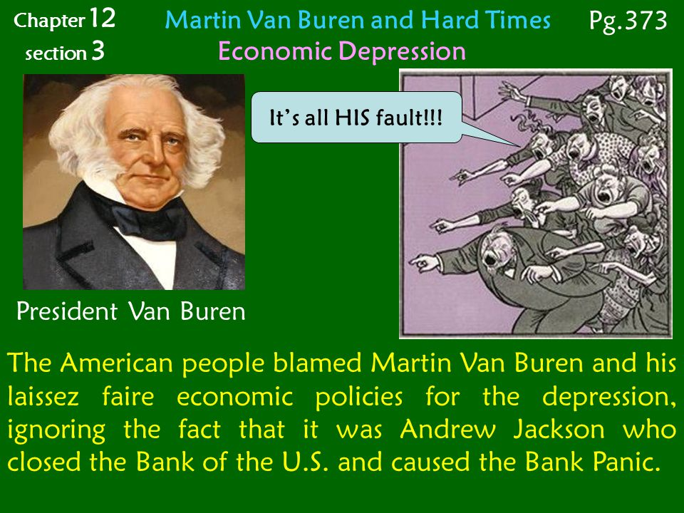 The American people blamed Martin Van Buren and his laissez faire economic policies for the depression, ignoring the fact that it was Andrew Jackson w