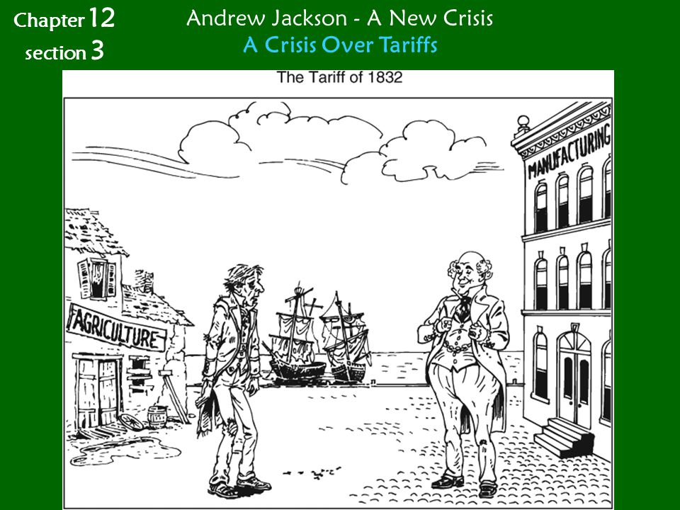 Chapter 12 section 3 Andrew Jackson - A New Crisis A Crisis Over Tariffs