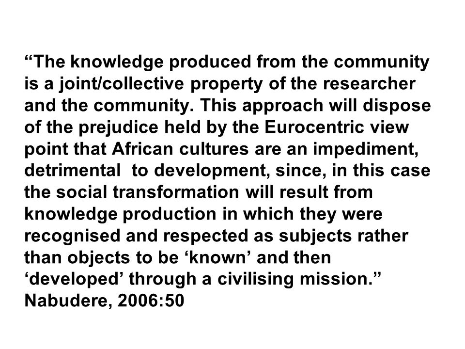 The knowledge produced from the community is a joint/collective property of the researcher and the community.