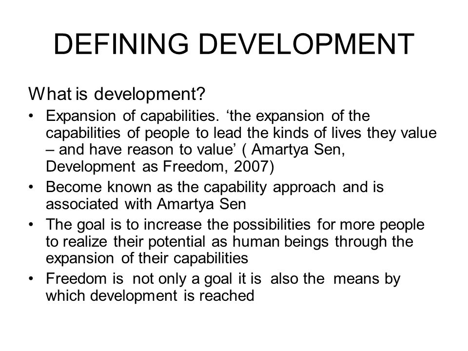 DEFINING DEVELOPMENT What is development.Expansion of capabilities.