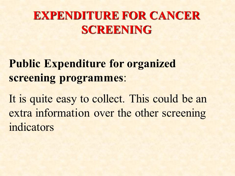 EXPENDITURE FOR CANCER SCREENING Public Expenditure for organized screening programmes: It is quite easy to collect.
