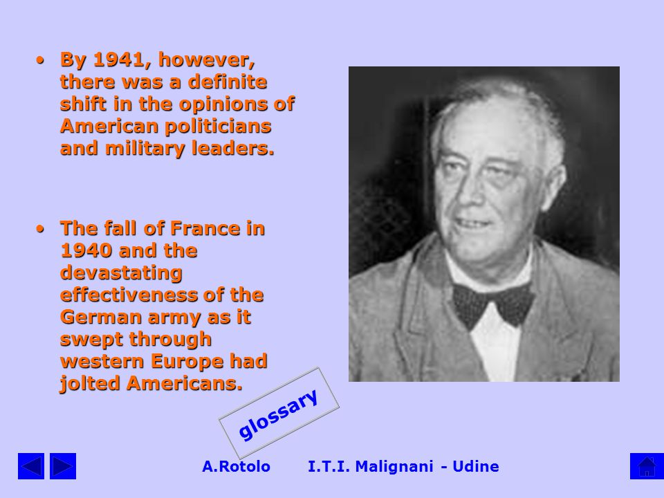 A.Rotolo I.T.I. Malignani - Udine These developments were watched with concern in America. Roosevelt was especially worried when Germany and Japan sig