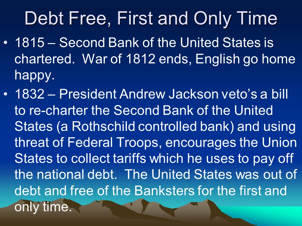 Debt Free, First and Only Time 1815 – Second Bank of the United States is chartered.