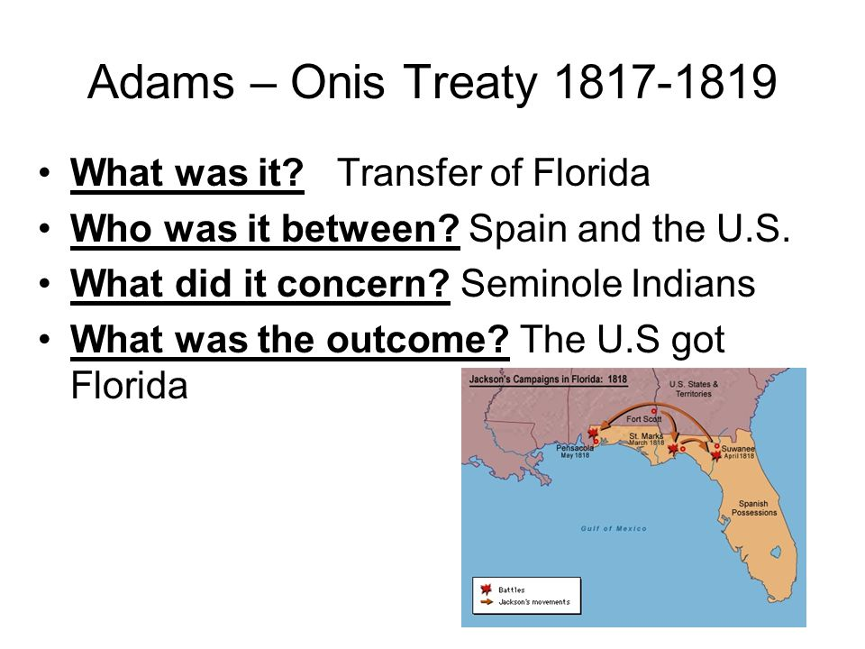 Adams – Onis Treaty 1817-1819 What was it. Transfer of Florida Who was it between.