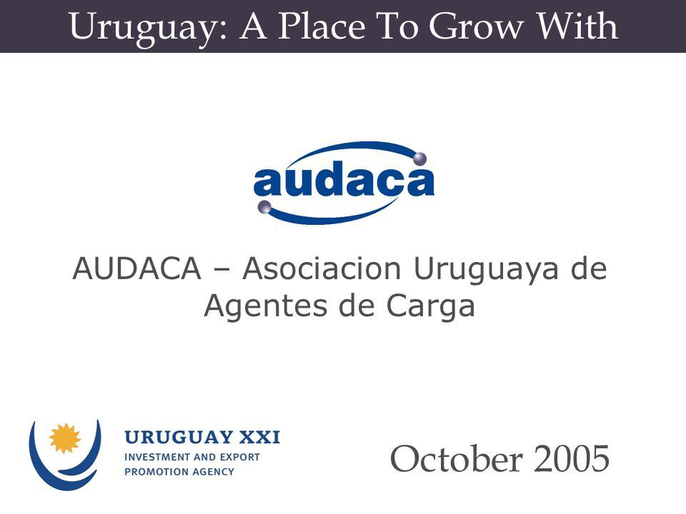 Uruguay: A Place To Grow With October 2005 AUDACA – Asociacion Uruguaya de Agentes de Carga
