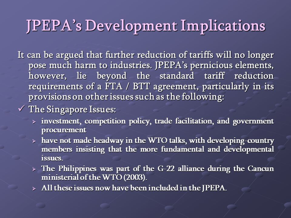 JPEPAs Development Implications It can be argued that further reduction of tariffs will no longer pose much harm to industries.
