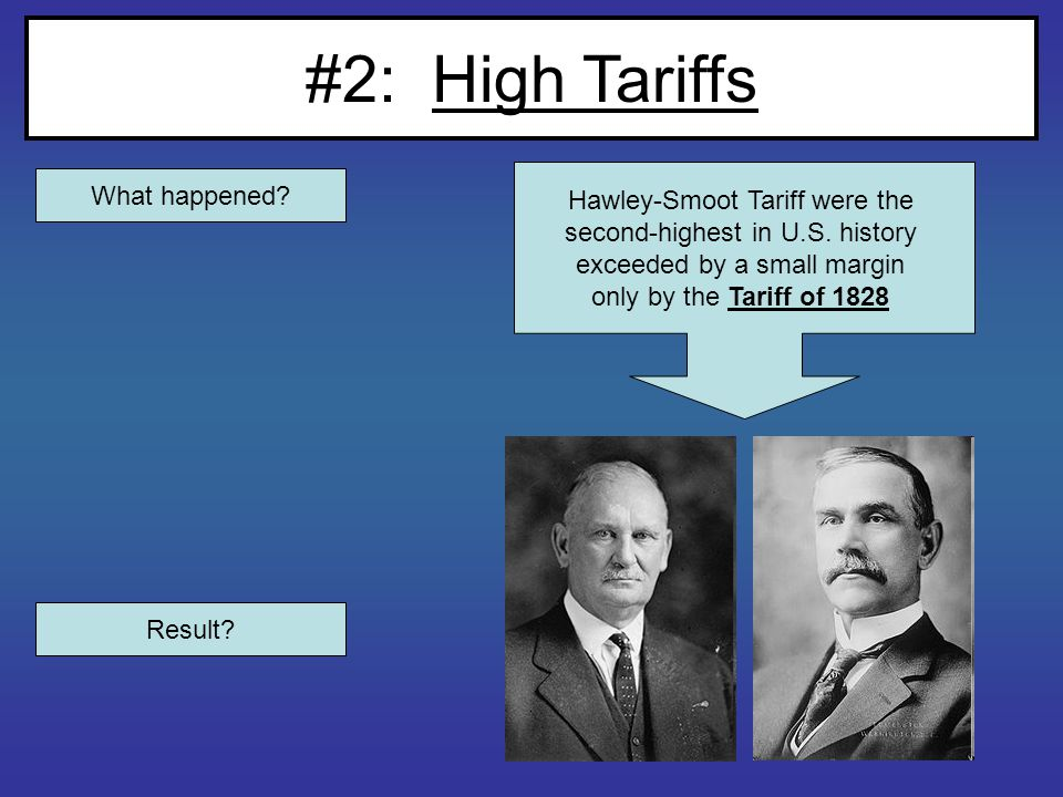 #2: High Tariffs What happened. Result. Hawley-Smoot Tariff were the second-highest in U.S.