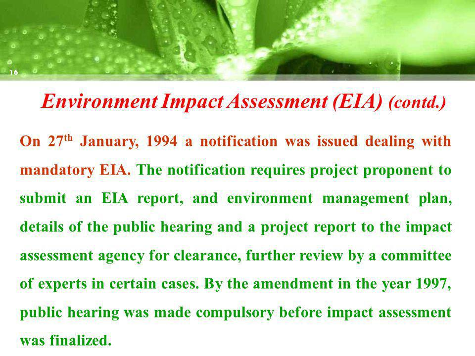 Environment Impact Assessment (EIA) (contd.) On 27 th January, 1994 a notification was issued dealing with mandatory EIA.