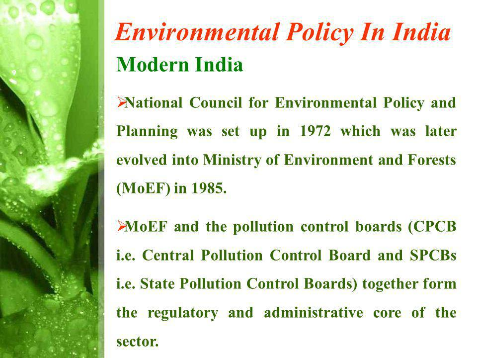 Environmental Policy In India Modern India National Council for Environmental Policy and Planning was set up in 1972 which was later evolved into Ministry of Environment and Forests (MoEF) in 1985.