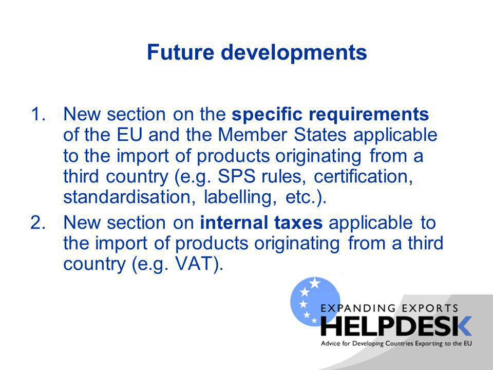 Future developments 1.New section on the specific requirements of the EU and the Member States applicable to the import of products originating from a