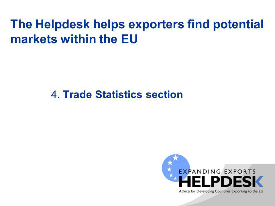 The Helpdesk helps exporters find potential markets within the EU 4. Trade Statistics section