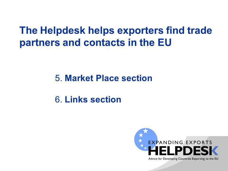 The Helpdesk helps exporters find trade partners and contacts in the EU 5. Market Place section 6. Links section