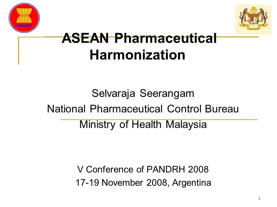 ASEAN Pharmaceutical Harmonization Selvaraja Seerangam National Pharmaceutical Control Bureau Ministry of Health Malaysia V Conference of PANDRH 2008