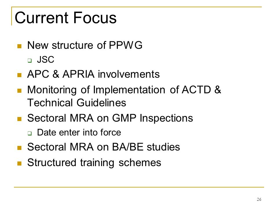 Current Focus New structure of PPWG JSC APC & APRIA involvements Monitoring of Implementation of ACTD & Technical Guidelines Sectoral MRA on GMP Inspe