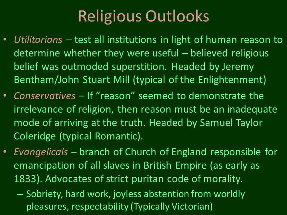 Religious Outlooks Utilitarians – test all institutions in light of human reason to determine whether they were useful – believed religious belief was