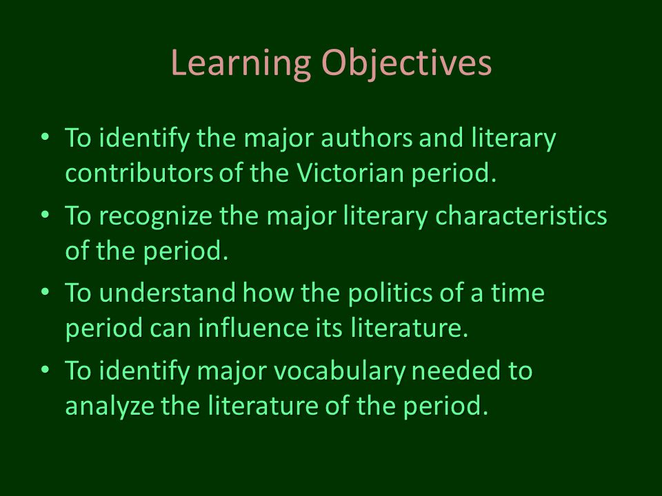 Learning Objectives To identify the major authors and literary contributors of the Victorian period. To identify the major authors and literary contri