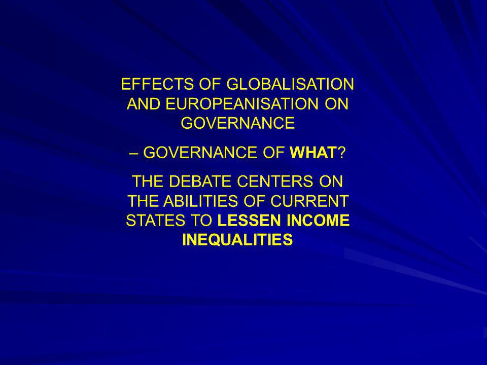 EFFECTS OF GLOBALISATION AND EUROPEANISATION ON GOVERNANCE – GOVERNANCE OF WHAT? THE DEBATE CENTERS ON THE ABILITIES OF CURRENT STATES TO LESSEN INCOM