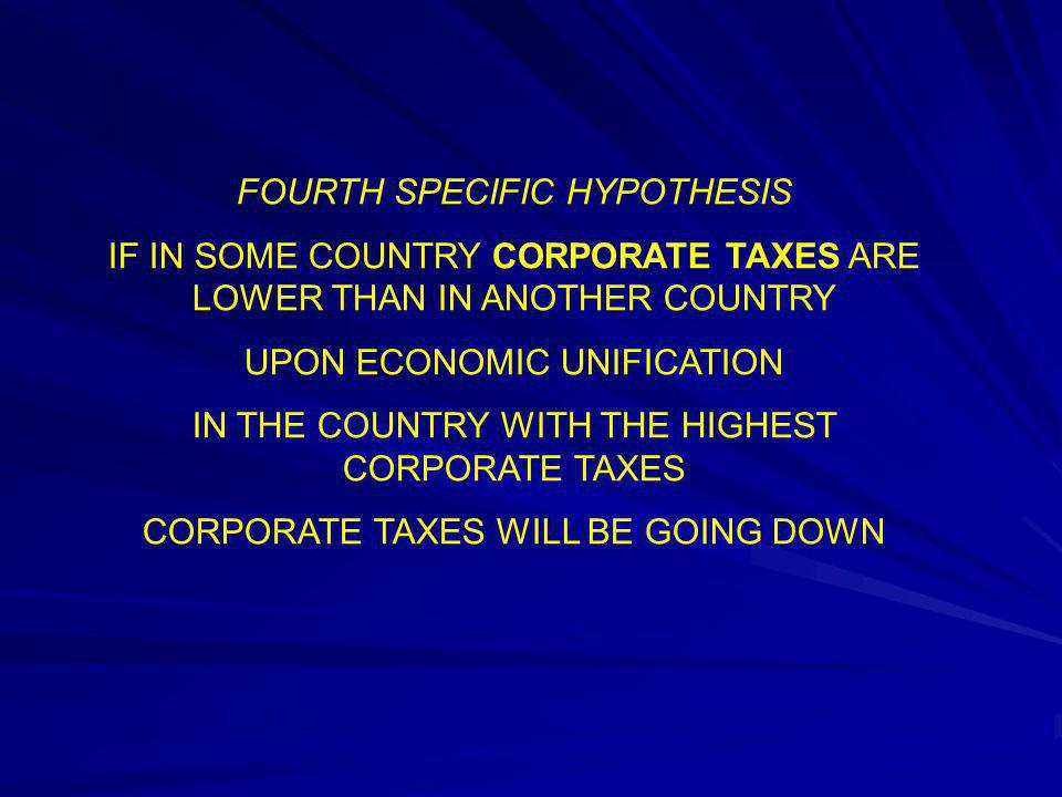 FOURTH SPECIFIC HYPOTHESIS IF IN SOME COUNTRY CORPORATE TAXES ARE LOWER THAN IN ANOTHER COUNTRY UPON ECONOMIC UNIFICATION IN THE COUNTRY WITH THE HIGH
