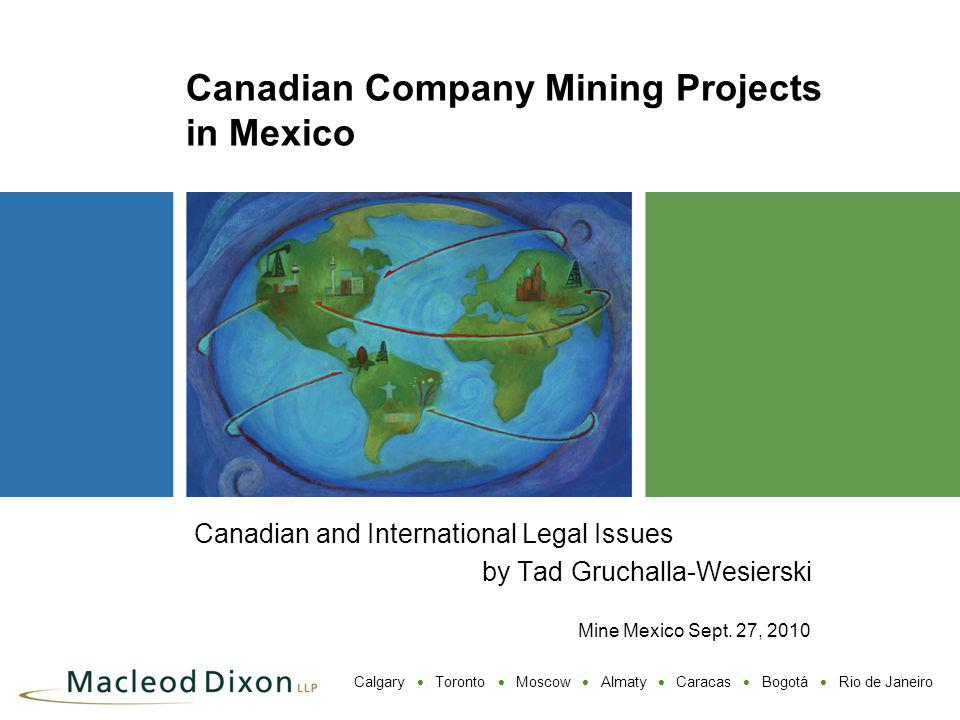 Calgary Toronto Moscow Almaty Caracas Bogotá Rio de Janeiro Canadian Company Mining Projects in Mexico Canadian and International Legal Issues by Tad