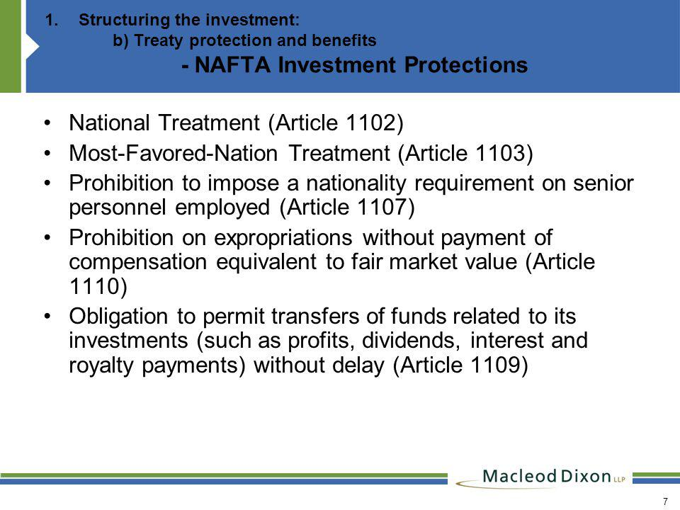 7 1.Structuring the investment: b) Treaty protection and benefits - NAFTA Investment Protections National Treatment (Article 1102) Most-Favored-Nation