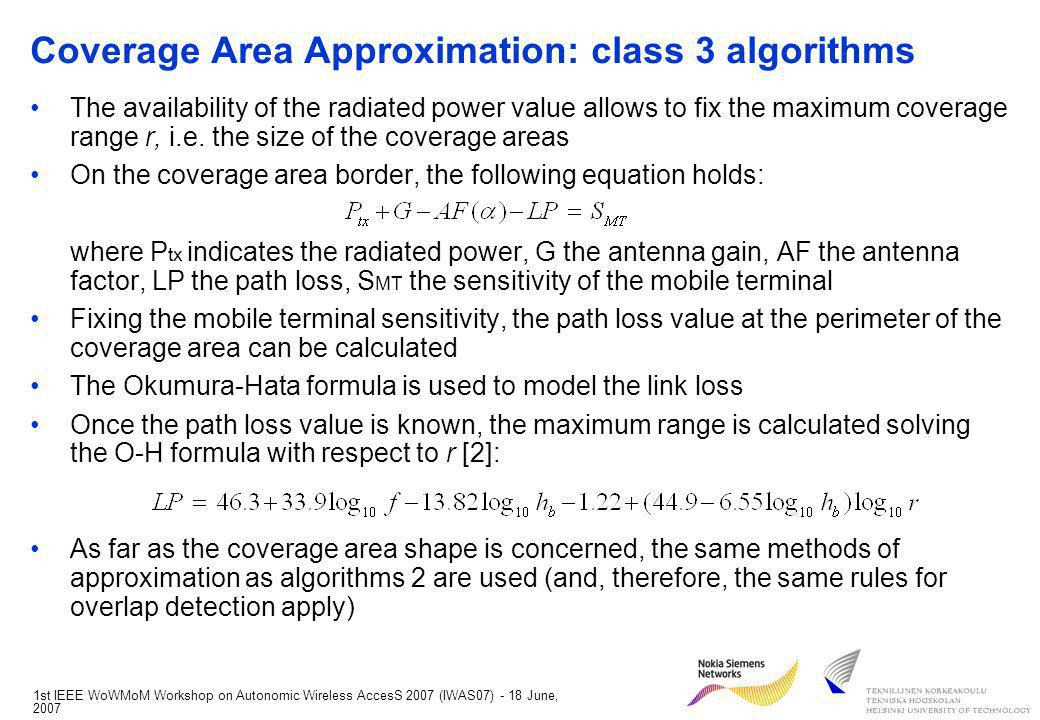 1st IEEE WoWMoM Workshop on Autonomic Wireless AccesS 2007 (IWAS07) - 18 June, 2007 Coverage Area Approximation: class 3 algorithms The availability of the radiated power value allows to fix the maximum coverage range r, i.e.