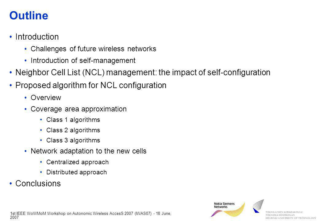 1st IEEE WoWMoM Workshop on Autonomic Wireless AccesS 2007 (IWAS07) - 18 June, 2007 Introduction In future years, network operators will have to face an increasing number of technological challenges: The simultaneous operation of different technologies (GSM, (E)GPRS, WCDMA, Next Generation Mobile Network) The need to provide a widespread coverage with high bandwidth requirements (i.e.