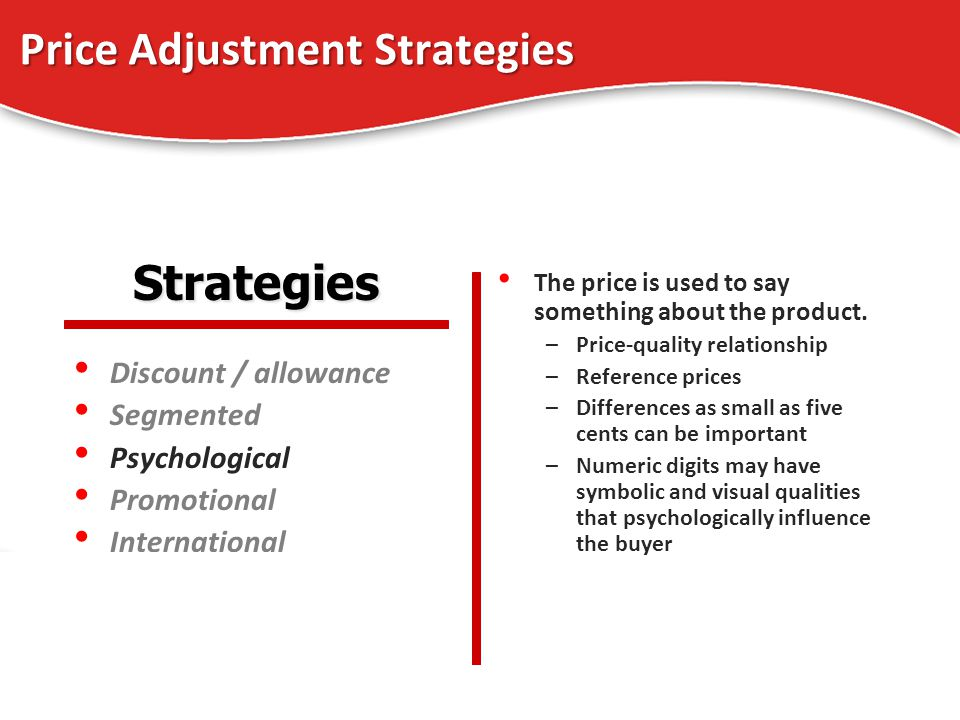 Price Adjustment Strategies Discount / allowance Segmented Psychological Promotional International 25 The price is used to say something about the pro
