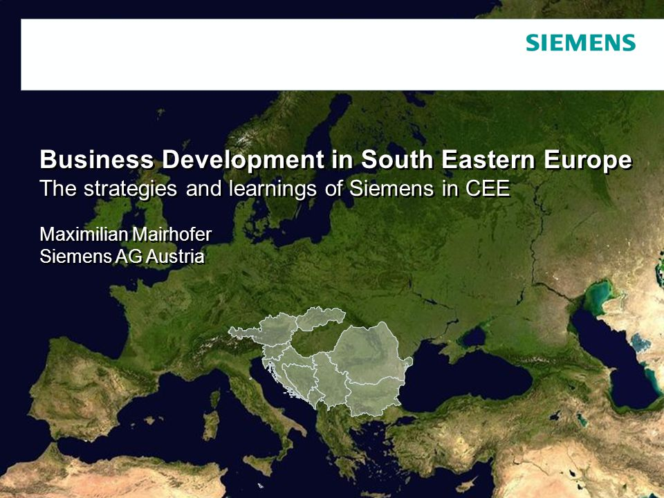Schutzvermerk / Copyright-Vermerk Business Development in South Eastern Europe The strategies and learnings of Siemens in CEE Maximilian Mairhofer Siemens AG Austria Business Development in South Eastern Europe The strategies and learnings of Siemens in CEE Maximilian Mairhofer Siemens AG Austria