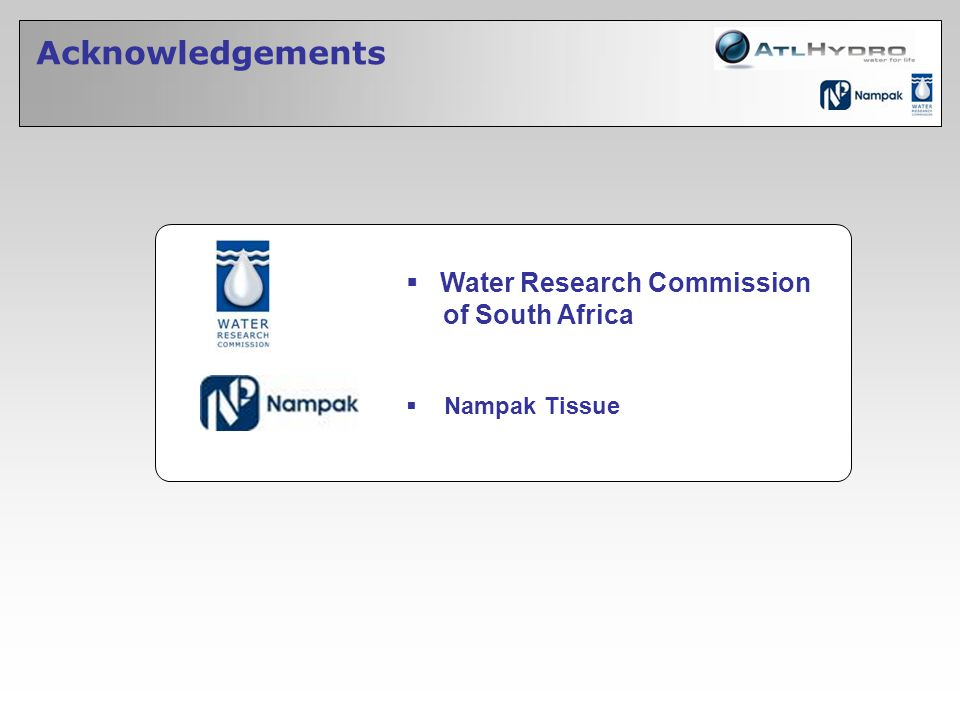 Acknowledgements Water Research Commission of South Africa Nampak Tissue
