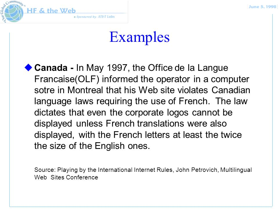Examples uCanada - In May 1997, the Office de la Langue Francaise(OLF) informed the operator in a computer sotre in Montreal that his Web site violates Canadian language laws requiring the use of French.