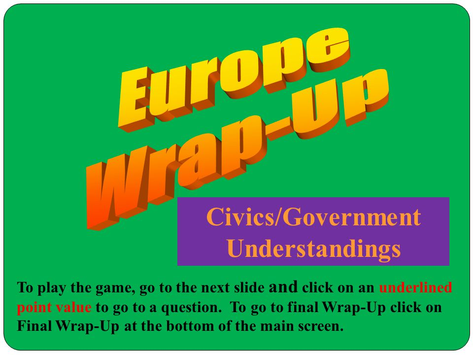 Civics/Government Understandings To play the game, go to the next slide and click on an underlined point value to go to a question.