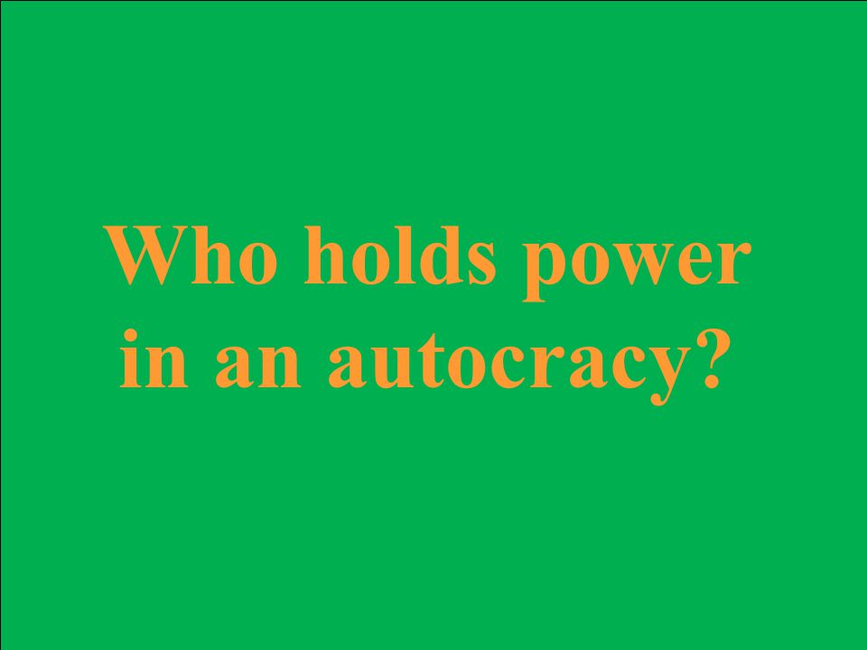 Who holds power in an autocracy